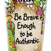 Brave Enough to be Authentic (TingleBoots) – Stainless Steel Tumbler
