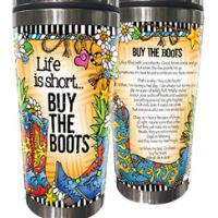 Life is short… BUY THE BOOTS (TingleBoots) – Stainless Steel Tumbler
