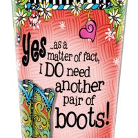 Yes… as a matter of fact, I DO need another pair of boots! (TingleBoots) – Stainless Steel Tumbler