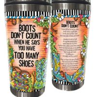 Boots Don't Count When He Says You Have Too Many Boots (TingleBoots) – Stainless Steel Tumbler
