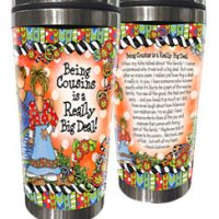 Being Cousins is a Really Big Deal! – Stainless Steel Tumbler