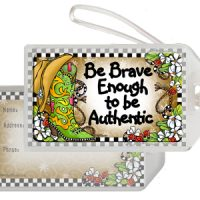 Brave Enough to be Authentic (TingleBoots) – Bag Tag