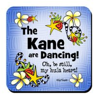 The Kane are Dancing! Oh, be still, my hula heart! – (Hula is Life) Coaster