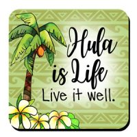 Hula is Life Live it well. – (Hula is Life) Coaster