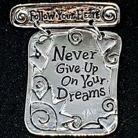 Follow Your Dreams Pin — Never Give Up on Your Dream & Bream Big (Jewelry-A-Shiny) – (LIMITED AVAILABILITY)