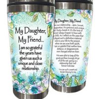 My Daughter, My Friend… I am so grateful the years have given us such a unique and close relationship – (Kukana) Stainless Steel Tumbler
