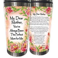 My Dear Mother, You've Always Been The Perfect Mom for Me. – (Kukana) Stainless Steel Tumbler