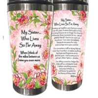 My Sister… Who Lives So Far Away  When I think of the miles between us I miss you even more. – (Kukana) Stainless Steel Tumbler