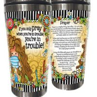 If you only pray when you're in trouble, you're in trouble! – (2020) Stainless Steel Tumbler
