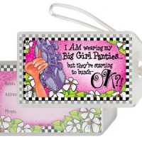 I AM wearing my Big Girl Panties… but they're starting to bunch — OK?! – Bag Tag