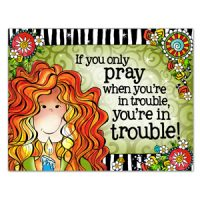 If you only pray when you're in trouble, you're in trouble! – (2020) Note Cards