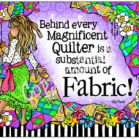 Behind every Magnificent Quilter is a substantial amount of Fabric! – Mouse Pad