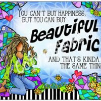 You can't buy happiness but you can buy Beautiful Fabric and that's kinda the same thing. – Mouse Pad