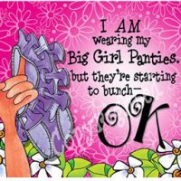 I AM wearing my big Girl Panties… but they're starting to bunch — OK – Mouse Pad