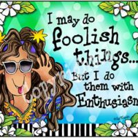 I may do foolish things… But I do them with Enthusiasm! – Mouse Pad