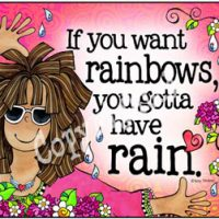 If you want rainbows you gotta have rain. – Mouse Pad
