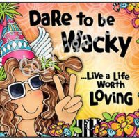 Dare to be Wacky  …Live a Life Worth Loving – Mouse Pad