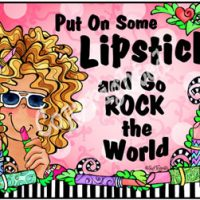 Put On Some Lipstick and Go Rock the World – Mouse Pad