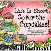 Life Is Short. Go for the Cupcakes!  Besides, everyone knows a balanced diet is having a cupcake in each hand. – Mouse Pad