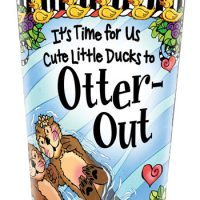 It's Time for Us Cute Little Ducks to Otter-Out – Stainless Steel Tumbler
