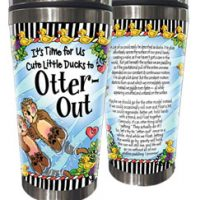 It's Time for Us Cute Little Ducks to Otter-Out – 16 oz. Stainless Steel Tumbler