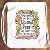 Pretending to Be a Normal Person Day After Day is Exhausting – 15″ x 13″ Drawstring Backpack/Tote Bag