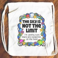 The Sky Is NOT the Limit –I'm pretty sure there are footprints on the moon – 15″ x 13″ Drawstring Backpack/Tote Bag