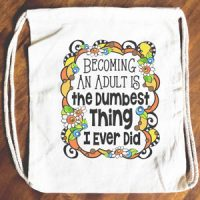 Becoming An Adult Is the Dumbest Thing I Ever Did – 15″ x 13″ Drawstring Backpack/Tote Bag