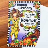 Happy Birthday You Really Are a November Kinda Girl (Birthday of the Month) – Greeting Card
