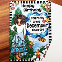 Happy Birthday You Really Are a December Kinda Girl (Birthday of the Month) – Greeting Card