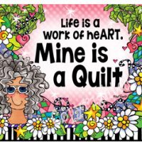 Life is a Work of heART. Mine is a Quilt – Mouse Pad