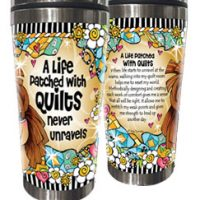 A Life patched with Quilts never unravels – Stainless Steel Tumbler