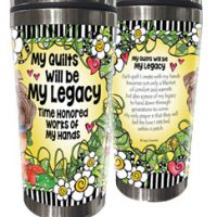 My Quilts Will be My Legacy — Time Honored Works of My Hands – Stainless Steel Tumbler