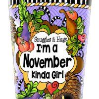 Snuggles & Hugs — I'm a November Kinda Girl (Birthday of the Month) – Stainless Steel Tumbler
