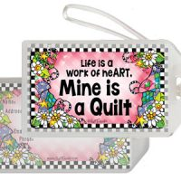 Life is a Work of heART. Mine is a Quilt – Bag Tag