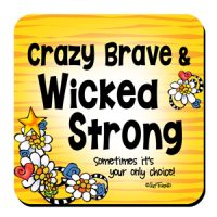 Crazy Brave & Wicked Strong — Sometimes it's your only choice! – Coaster