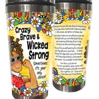 Crazy Brave & Wicked Strong — Sometimes it's your only choice! – Stainless Steel Tumbler