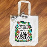 Sometimes My Life is Only One Tent Away from a Full Blown Circus – 15″ x 11″ Tote Bag