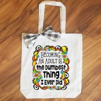Becoming An Adult Is the Dumbest Thing I Ever Did – 15″ x 11″ Tote Bag