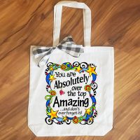 You are Absolutely over the Top Amazing  …and don't ever forget it! – 15″ x 11″ Tote Bag
